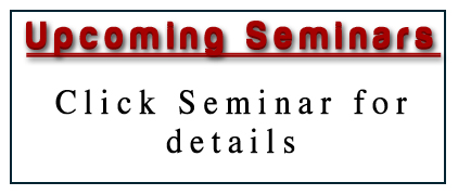 UPCOMING SEMINARS: Click Seminars for Details